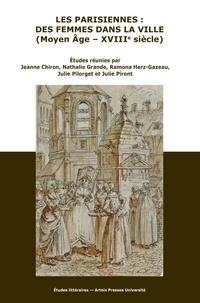 Jeanne Chiron et Nathalie Grande - Les Parisiennes : des femmes dans la ville (Moyen Age - XVIIIe siècle).