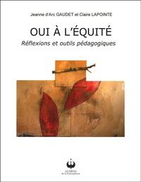 Jeanne d'Arc Gaudet et Claire Lapointe - Oui à l'équité - Réflexions et outils pédagogiques.