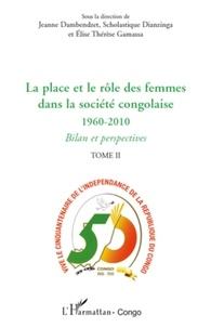 Jeanne Dambendzet et Scholastique Dianzinga - La place et le rôle des femmes dans la société congolaise 1960-2010 - Tome 2, Bilan et perspectives.