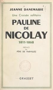 Jeanne Danemarie et Alphonse de Parvillez - Pauline de Nicolay, 1811-1868, une croisée solitaire.