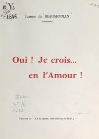 Jeanne de Beaumoulin - Oui ! je crois... en l'amour !.