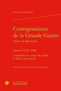 Jeanne de Flandreysy - Correspondance de la Grande Guerre à Folco de Baroncelli - Tome 2 (1916-1918), Construire en temps de guerre, le défi d'une femme.