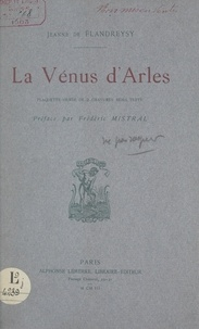 Jeanne de Flandreysy et Frédéric Mistral - La Vénus d'Arles.