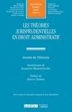 Jeanne de Gliniasty - Les théories jurisprudentielles en droit administratif.