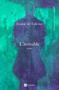 Jeanne de Tallenay - L'invisible - Roman.