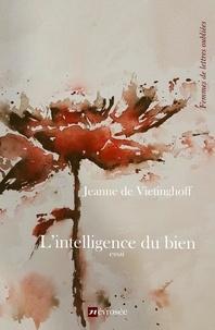 Jeanne de Vietinghoff - L'intelligence du bien - Essai.