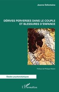 Jeanne Defontaine - Derives perverses dans le couple et blessures d'enfance.