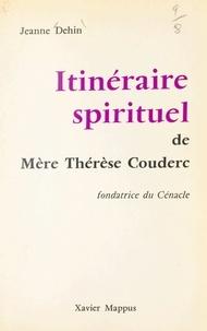 Jeanne Dehin et  Cadilhac - Itinéraire spirituel de mère Thérèse Couderc - Fondatrice du Cénacle.