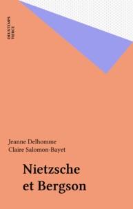 Jeanne Delhomme et Claire Salomon-Bayet - Nietzsche et Bergson.