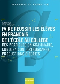 Icar2018.it Faire réussir les élèves en français de l'école au collège - Des pratiques de grammaire, conjugaison, orthographe, productions d'écrits Image