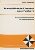 Jeanne Dubouchet - La Condition de l'homme dans l'univers - Déterminismes naturels et liberté humaine.