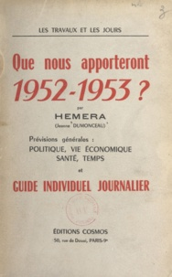 Jeanne Dumonceau et  Hemera - Les travaux et les jours. Que nous apporteront 1952-1953 ? - Prévisions générales : politique, vie économique, santé, temps et guide individuel journalier.