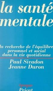 Jeanne Duron et Paul Sivadon - La santé mentale - La recherche de l'équilibre personnel et social dans la vie quotidienne.