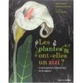 Jeanne Failevic et Véronique Pellissier - Les plantes ont-elles un zizi ? - Et autres questions fondamentales sur les végétaux.