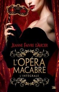 Jeanne Faivre d'Arcier - L'Opéra macabre - L'Intégrale.