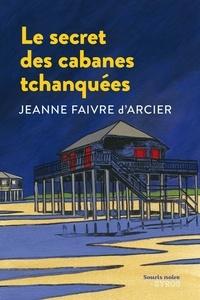 Jeanne Faivre d'Arcier - Le secret des cabanes tchanquées.