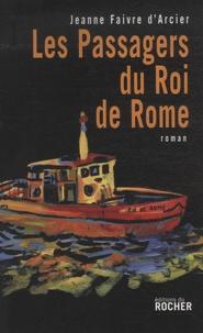 Jeanne Faivre d'Arcier - Les passagers du roi de Rome.