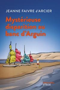 Jeanne Faivre d'Arcier - Mystérieuse disparition au banc d'Arguin.