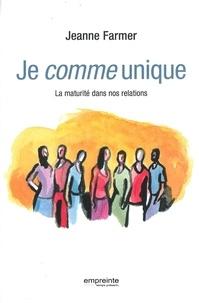 Jeanne Farmer - Je comme unique. La maturité dans nos relations.