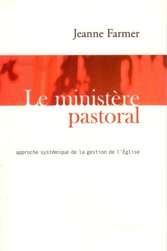 Jeanne Farmer - Le ministère pastoral - Approche systémique de la gestion de l'église.