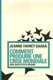 Jeanne Favret-Saada - Comment produire une crise mondiale - Avec douze petits dessins.