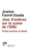 Jeanne Favret-Saada - Jeux d'ombres sur la scène de l'ONU - Droits humains et laïcité.