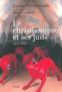 Jeanne Favret-Saada - Le christianisme et ses juifs (1800-2000).