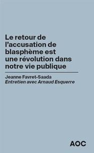 Jeanne Favret-Saada et Arnaud Esquerre - Le retour de l'accusation de blasphème est une révolution dans notre vie publique.