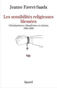 Jeanne Favret-Saada - Les sensibilités religieuses blessées - Christianismes, blasphèmes et cinéma. 1965-1988.