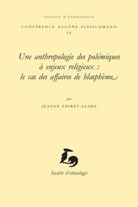 Jeanne Favret-Saada - Une anthropologie des polémiques à enjeux religieux : le cas des affaires de blasphème.