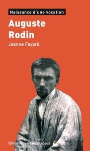 Jeanne Fayard - Auguste Rodin - Naissance d'une vocation.