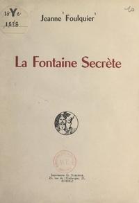 Jeanne Foulquier - La fontaine secrète.
