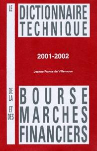 Jeanne-France de Villeneuve - Le dictionnaire technique de la bourse et des marchés financiers 2001-2002.
