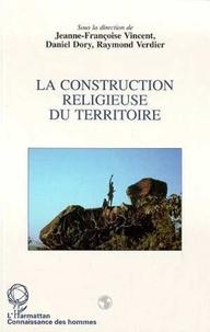 Jeanne-Françoise Vincent - La construction religieuse du territoire.