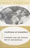 Jeanne-Françoise Vincent - Traditions et Transitions : Entretiens avec des femmes beti du Sud-Cameroun - Mariage et situation pré-coloniale, anciens rites de femmes, magie et sorcellerie, réactions à christianisation.