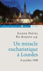 Patrick Theillier et Jeanne Frétel - Un miracle eucharistique à Lourdes 8 octobre 1948 - Entretiens et témoignages.