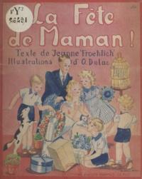 Jeanne Froehlich et O. Dulac - La fête de maman !.