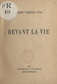 Jeanne Gabreau-Pugh - Devant la vie.