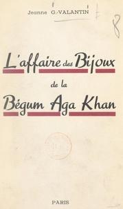 Jeanne Georges-Valantin - L'affaire des bijoux de la bégum Aga Khan.