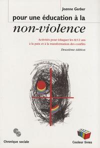 Jeanne Gerber - Pour une éducation à la non-violence - Activités pour éduquer les 8/12 ans à la paix et à la transformation des conflits.