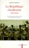 Jeanne Gilmore - La République clandestine, 1818-1848.