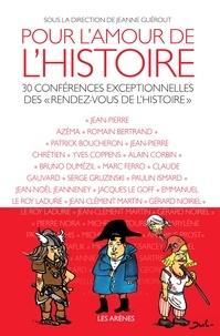 """Jeanne Guérout - Pour l'amour de l'Histoire - 30 conférences exceptionnelles des """"rendez-vous de l'histoire""""."""