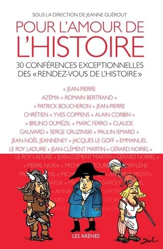 """Pour l'amour de l'Histoire. 30 conférences exceptionnelles des """"rendez-vous de l'histoire"""""""