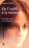 Jeanne Guillin - De l'oubli à la mémoire - Un autre regard sur l'abandon.