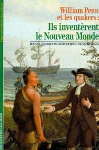 Jeanne-Henriette Louis et Jean-Olivier Héron - William Penn et les quakers - Ils inventèrent le Nouveau Monde.