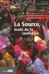 Jeanne Houlon-Trémolières et Philippe Cibois - La Source, école de la confiance.