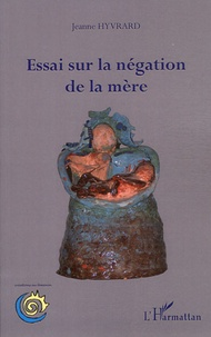 Jeanne Hyvrard - Essai sur la négation de la mère.