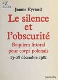 Jeanne Hyvrard - Le Silence et l'Obscurité : Requiem littoral pour corps polonais (13-28 décembre 1981).