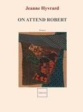 Jeanne Hyvrard - On attend Robert.