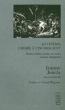 Jeanne Joucla - Au cinéma, croire à l'inconscient - Ecrire, réaliser, mettre en scène, monter, interpréter.